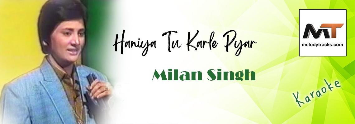Haniya Tu Kar Le Pyar - Milan Singh - Karaoke