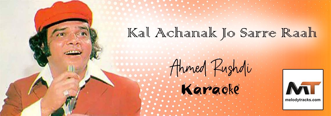 Kal Achanak Jo Sarre Raah - Karaoke - Ahmed Rushdi