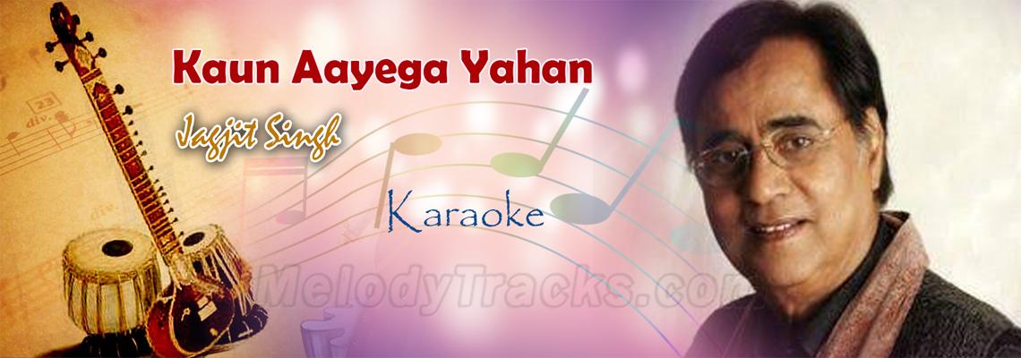 kaun Aayega yahan - Jagjit Singh - Karaoke
