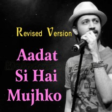 Aadat Si Hai Mujhko - Revised Version - Karaoke Mp3 - Atif Aslam