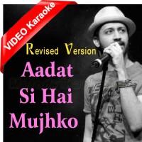Aadat Si Hai Mujhko - Revised Version - MP3 + VIDEO Karaoke - Atif Aslam