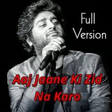 Aaj Jaane Ki Zid Na Karo - Karaoke Mp3 - Arijit Singh - Full Version