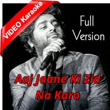 Aaj Jaane Ki Zid Na Karo - Mp3 + VIDEO Karaoke - Arijit Singh - Full Version