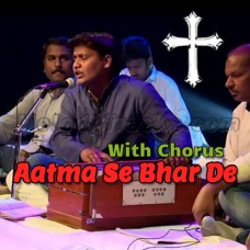 Aatma Se Bhar De Mujhe - With Chorus - Karaoke Mp3 - Deepak Gospel - Christian