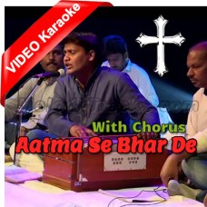 Aatma Se Bhar De Mujhe - With Chorus - Mp3 + VIDEO Karaoke - Deepak Gospel - Christian