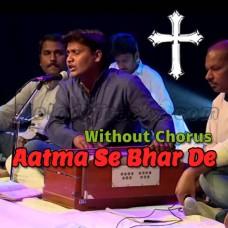 Aatma Se Bhar De Mujhe - Without Chorus - Karaoke Mp3 - Deepak Gospel - Christian