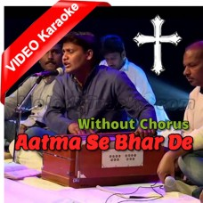 Aatma Se Bhar De Mujhe - Without Chorus - Mp3 + VIDEO Karaoke - Deepak Gospel - Christian
