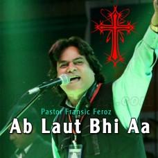 Ab Laut Bhi Aa - Karaoke Mp3 - Pastor Francis Feroz - Christian