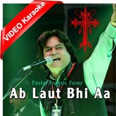 Ab Laut Bhi Aa - Mp3 + VIDEO Karaoke - Pastor Francis Feroz - Christian