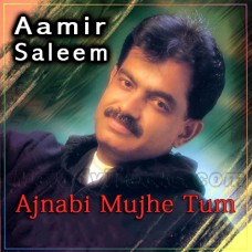 Ajnabi Mujhe Tum - Karaoke Mp3 - Aamir Saleem