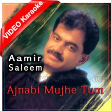 Ajnabi Mujhe Tum - Mp3 + VIDEO Karaoke - Aamir Saleem