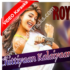 Chittiyaan kalaiyaan - Mp3 + VIDEO Karaoke - with Rap/ Male Portions - Roy (2015)