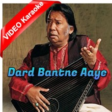 Dard Bantne Aaye - Mp3 + VIDEO Karaoke - Salamat Ali Khan