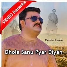 Dhola sanu pyar diyan - Version 2 - Mp3 + VIDEO Karaoke - Mushtaq Ahmed Cheena