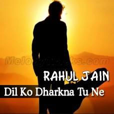 Dil Ko Dharkna Tu Ne Sikhaya - Cover - Karaoke Mp3 - Rahul Jain