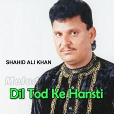 Dil Tod Ke Hansti Ho Mera - Karaoke Mp3 - Shahid Ali Khan - Cover Attaullah