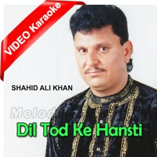 Dil Tod Ke Hansti Ho Mera - Mp3 + VIDEO Karaoke - Shahid Ali Khan - Cover Attaullah