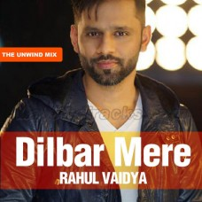 Dilbar Mere - The Unwind Mix - Karaoke Mp3 - Rahul Vaidya - 2015