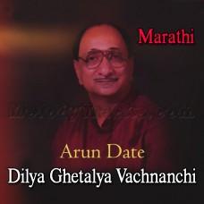 Dilya Ghetalya Vachnanchi - Karaoke Mp3 - Marathi - Arun Date