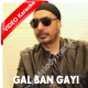 Gal Ban Gayi - Mp3 + VIDEO Karaoke - Sukhbir Singh - 1997