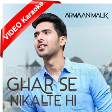 Ghar Se Nikalte Hi - Unplugged - Mp3 + VIDEO Karaoke - Armaan Malik