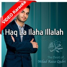 Haq La Ilaha Illalah - Mp3 + VIDEO Karaoke - Milad Raza Qadri - Islamic Kalam