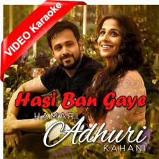 Hasi Ban Gaye - Male Version - Mp3 + VIDEO Karaoke - Ami Mishra - Hamari Adhuri Kahani