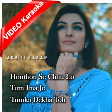 Honthon Se Chhu Lo - Tum Itna Jo - Tumko Dekha Toh - Mashup - Mp3 + VIDEO Karaoke - Akriti Kakar - Jagjit Singh