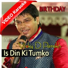 Is Din Ki Tumko Badhai - Mp3 + VIDEO Karaoke - Happy Birthday - Vicky D Parekh