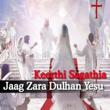 Jaag Zara Dulhan Yesu Aa Raha Hai - Christian - Karaoke Mp3 - Keerthi Sagathia