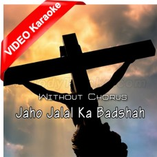 Jaho Jalal Ka Badshah - Without Chorus - Mp3 + VIDEO Karaoke - Pastor Francis Feroz - Christian