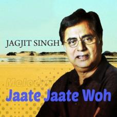Jaate Jaate Woh Mujhe - Ghazal - Karaoke Mp3 - Jagjit Singh