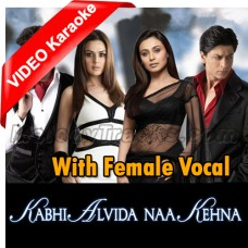 Kabhi Alvida Naa Kehna - With Female Vocal - Mp3 + VIDEO Karaoke - Sonu Nigam - Alka Yagnik