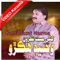Kani Masat Nazron - Mp3 + VIDEO Karaoke - Waheed Hakro - Sindhi