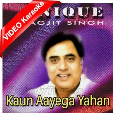 Kaun Aayega Yahan - Ghazal - Mp3 + VIDEO Karaoke - Jagjit Singh