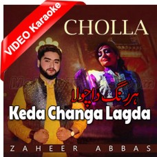 Keda Changa Lagda Hai Har Rang Da Chola - Mp3 + VIDEO Karaoke - Zaheer Abbas - Saraiki