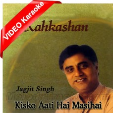 Kisko Aati Hai Masihai - Christian - Mp3 + VIDEO Karaoke - Jagjit Singh
