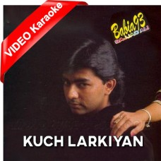 Kuch Larkiyan - Mp3 + VIDEO Karaoke - Sajjad Ali