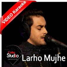 Larho Mujhe - Coke Studio - Mp3 + VIDEO Karaoke - Bilal Khan