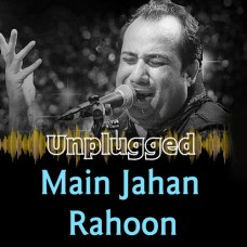 Main Jahan Rahoon - Unplugged - Karaoke Mp3 - Rahat Fateh Ali Khan