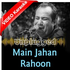 Main Jahan Rahoon - Unplugged - Mp3 + VIDEO Karaoke - Rahat Fateh Ali Khan
