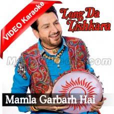 Mamla Garbarh Hai - Mp3 + VIDEO Karaoke - Gurdas Maan - Long Da Lishkara