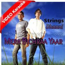 Mera Bichraa Yaar - Mp3 + VIDEO Karaoke - Strings - Dhaani