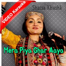 Mera Piya Ghar Aaya - Mp3 + VIDEO Karaoke - Shazia Khushk
