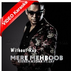 Mere Mehboob - Without Rap - Gore Rang - Mp3 + VIDEO Karaoke - Kieren Kedar - Jay - Mashup