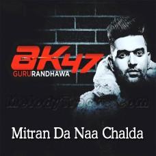 Mitran Da Naa Chalda - AK47 - Karaoke Mp3 - Guru Randhawa