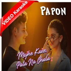 Mujhe Kese Pata Na Chala - Mp3 + VIDEO karaoke - Papon