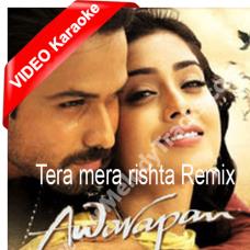 Tera mera rishta - Remix - Mp3 + VIDEO  Karaoke - Awarapan - Mustafa Zahid