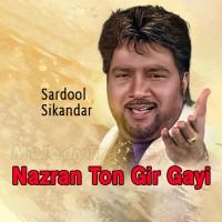 Nazran Ton Gir Gayi Ki Kariye - Karaoke Mp3 - Sardool Sikandar