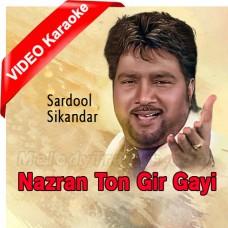 Nazran Ton Gir Gayi Ki Kariye - Mp3 + VIDEO Karaoke - Sardool Sikandar